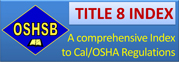 Title 8 index to Cal/OSHA regulations.